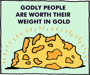 Godly people worth their weight in gold